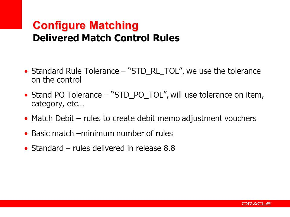 Configure Matching Configure Matching Delivered Match Control Rules Standard Rule Tolerance – STD_RL_TOL, we use the tolerance on the control Stand PO