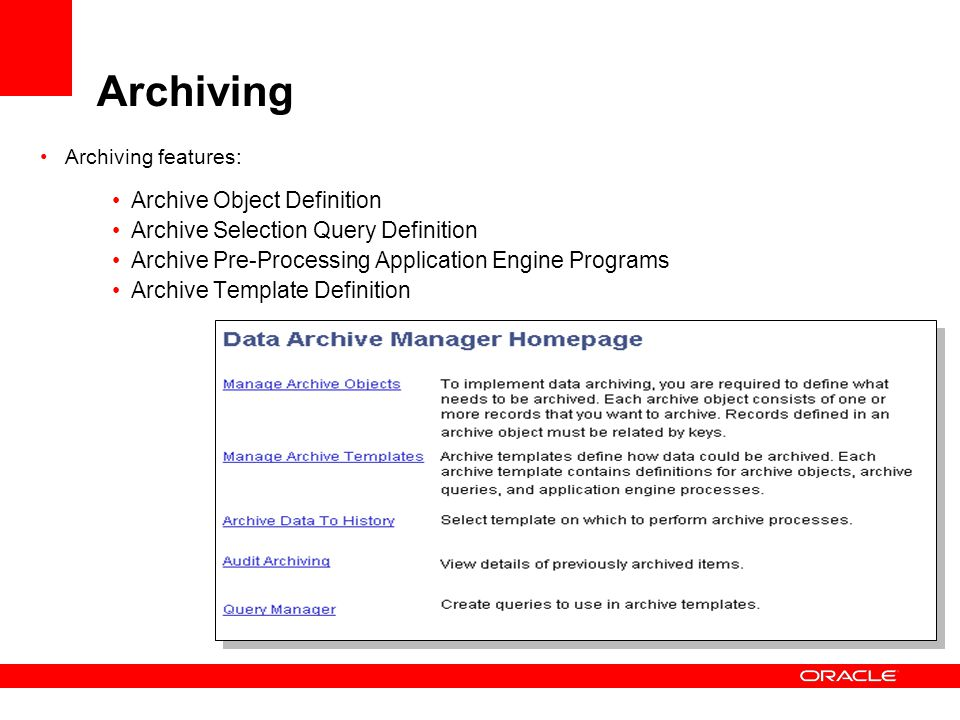 Archive Object Definition Groups of records share a common High Level Key structure Transaction source tables are mapped to specific History Records Archive Objects for Vouchers, Payments, and Vendors delivered as System Data to support all of the current Payables Archiving functionality.