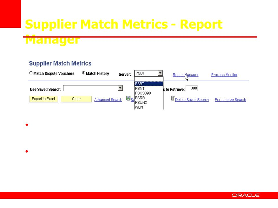 Supplier Match Metrics - Report Manager Access the excel file the Match – Disputed voucher query (AP_MATCH_INQ_DETAIL) Access Match History, (AP_MATCH