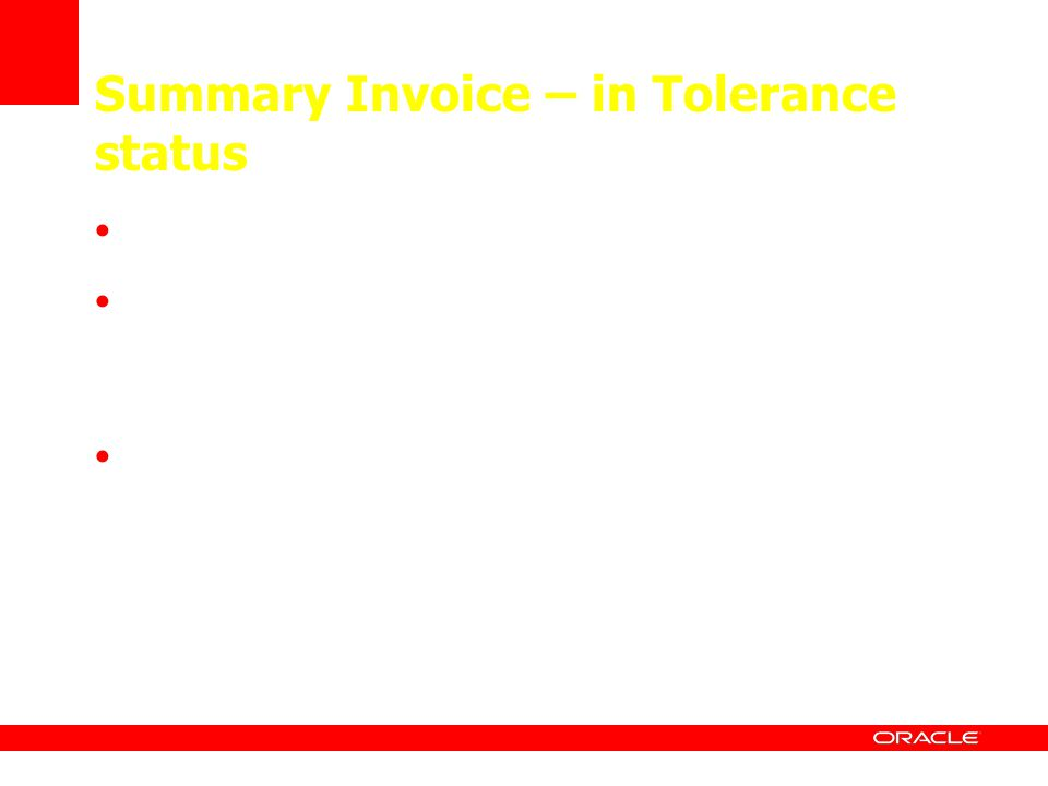 Summary Invoice – in Tolerance status Review and correct on the Quick Invoice Add a voucher line for the difference OR Modified lines copied from the