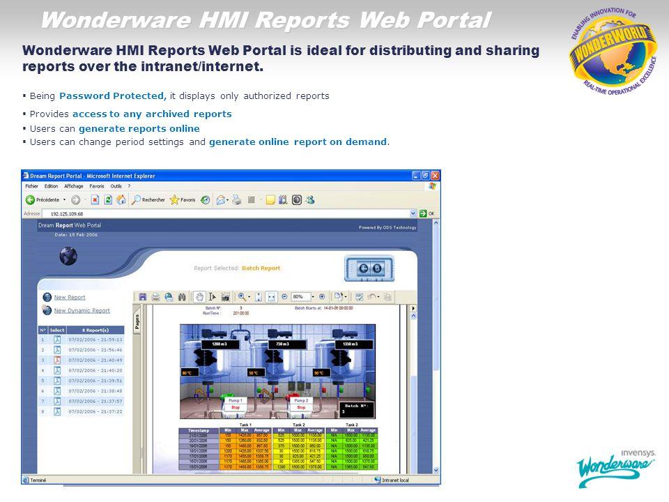 Wonderware HMI Reports Web Portal Wonderware HMI Reports Web Portal is ideal for distributing and sharing reports over the intranet/internet. Being Pa