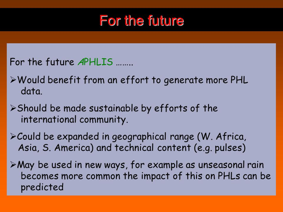 For the future For the future APHLIS …….. Would benefit from an effort to generate more PHL data.