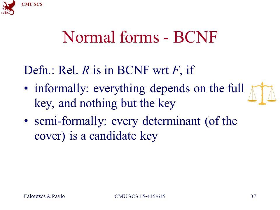 CMU SCS Faloutsos & PavloCMU SCS 15-415/61537 Normal forms - BCNF Defn.: Rel.