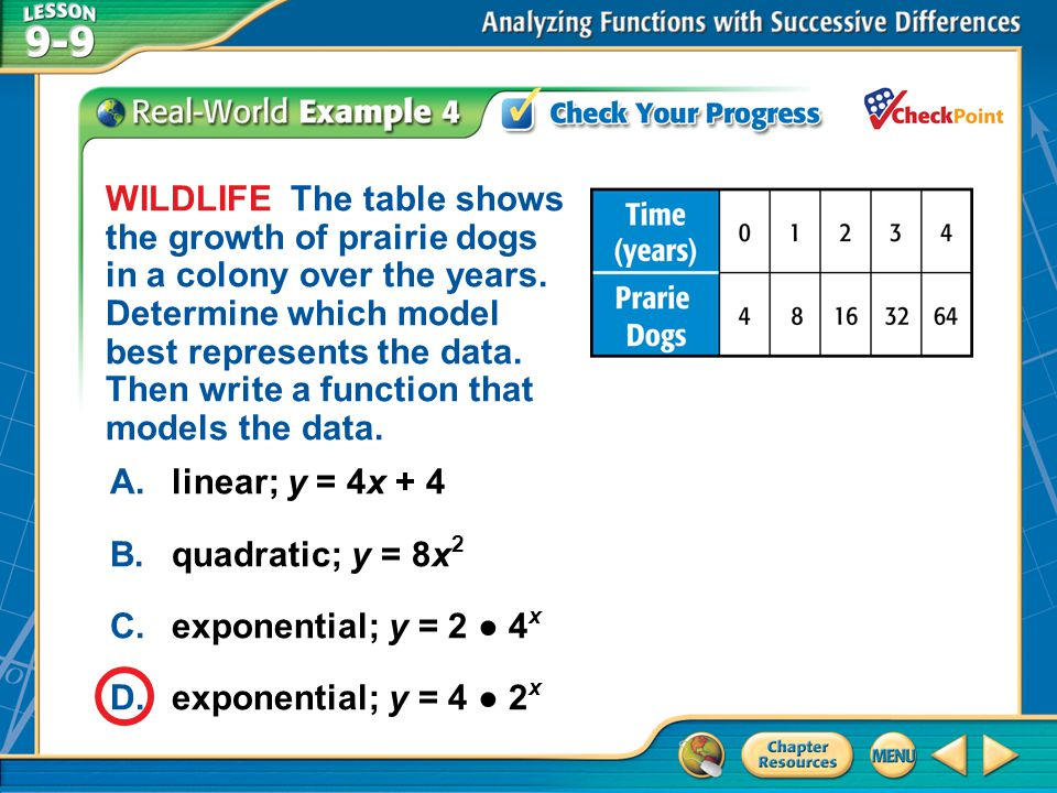 A.A B.B C.C D.D Example 4 A.linear; y = 4x + 4 B.quadratic; y = 8x 2 C.exponential; y = 2 4 x D.exponential; y = 4 2 x WILDLIFE The table shows the gr