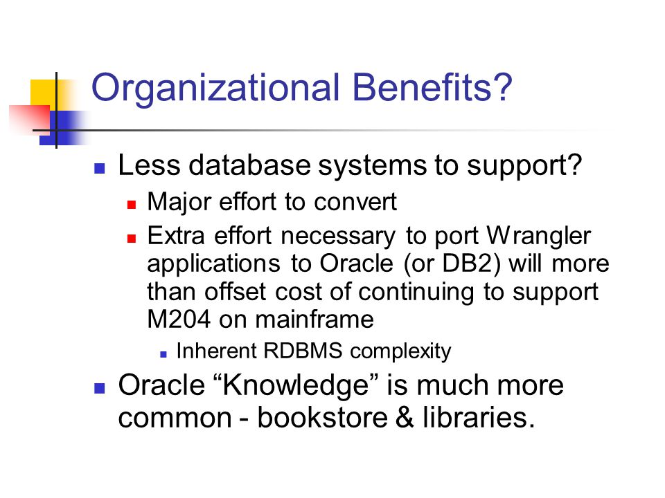 Organizational Benefits. Less database systems to support.