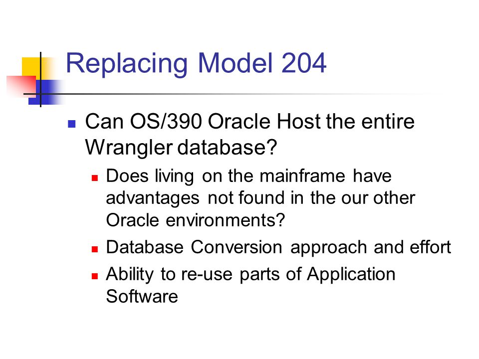Replacing Model 204 Can OS/390 Oracle Host the entire Wrangler database.