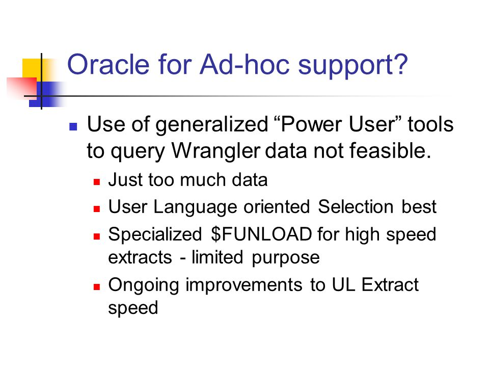 Oracle for Ad-hoc support. Use of generalized Power User tools to query Wrangler data not feasible.