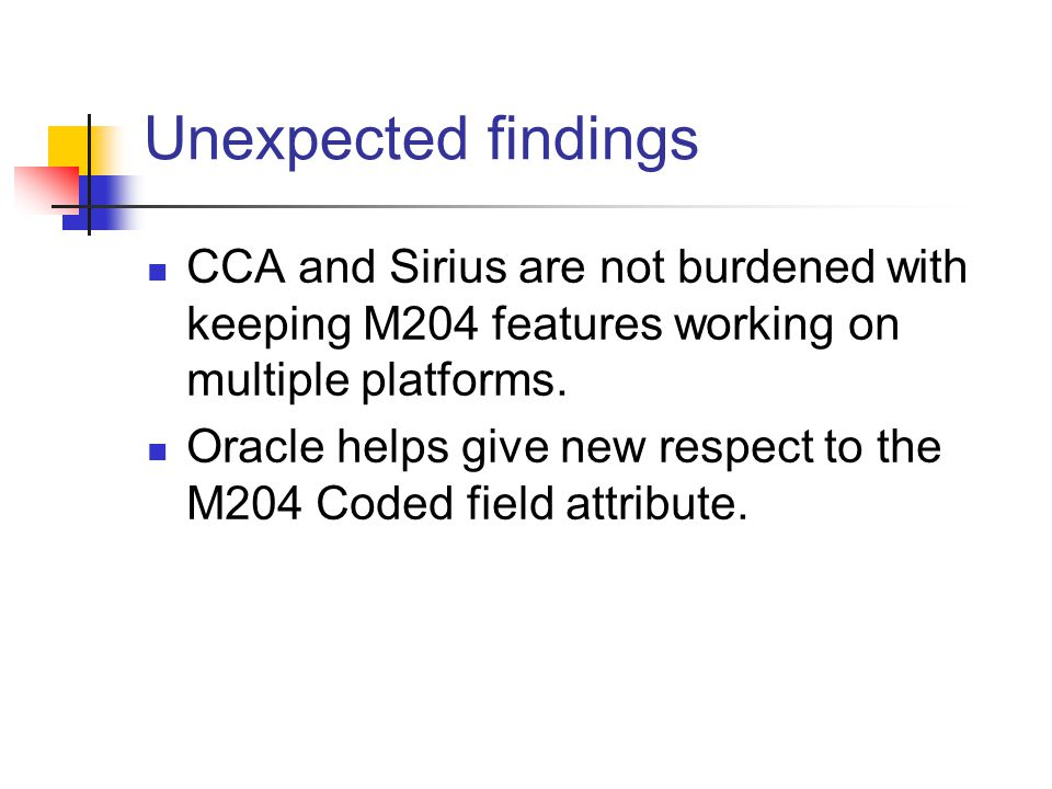 Unexpected findings CCA and Sirius are not burdened with keeping M204 features working on multiple platforms.