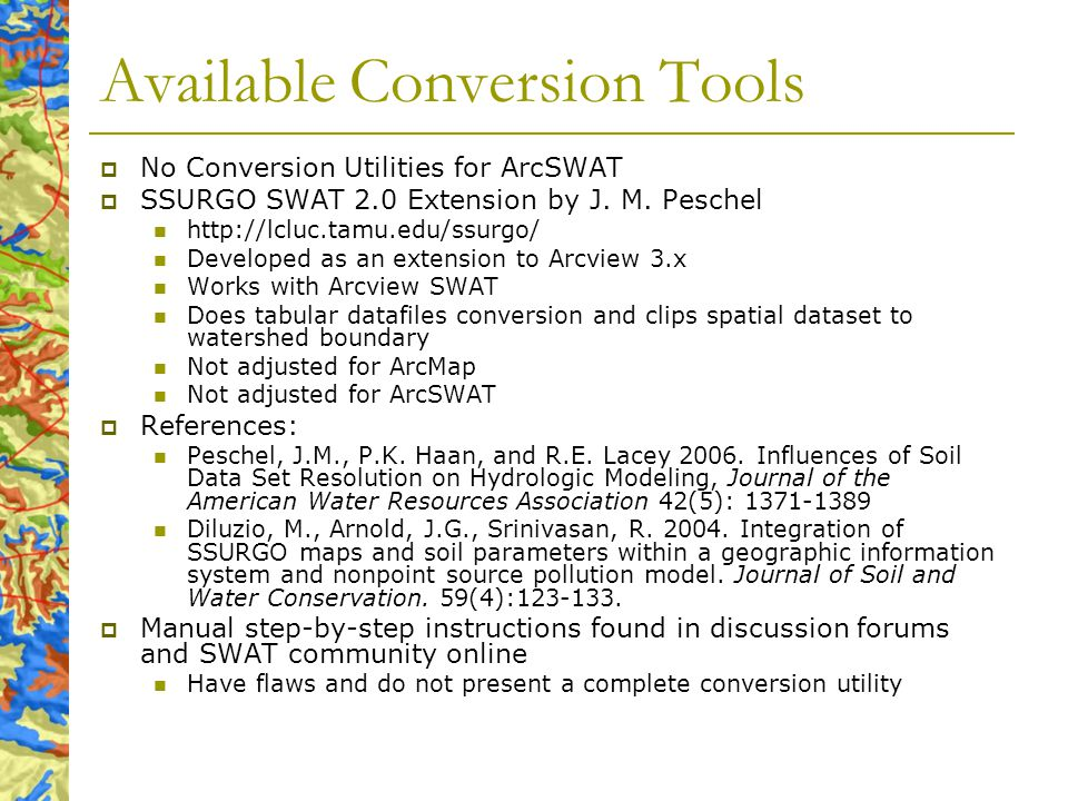 Available Conversion Tools No Conversion Utilities for ArcSWAT SSURGO SWAT 2.0 Extension by J.