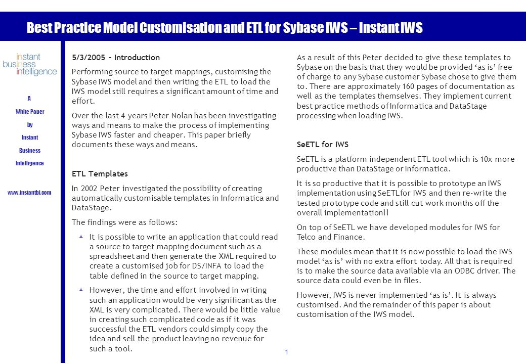 1 Best Practice Model Customisation and ETL for Sybase IWS – Instant IWS A White Paper by Instant Business Intelligence www.instantbi.com 5/3/2005 - I