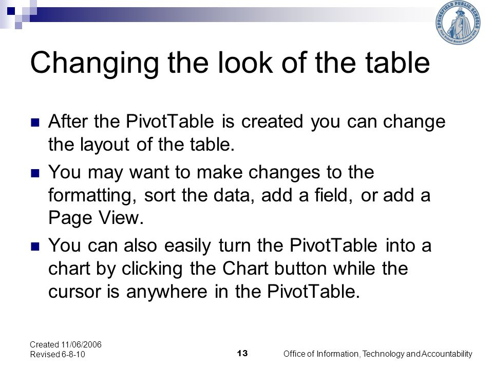 Changing the look of the table After the PivotTable is created you can change the layout of the table.