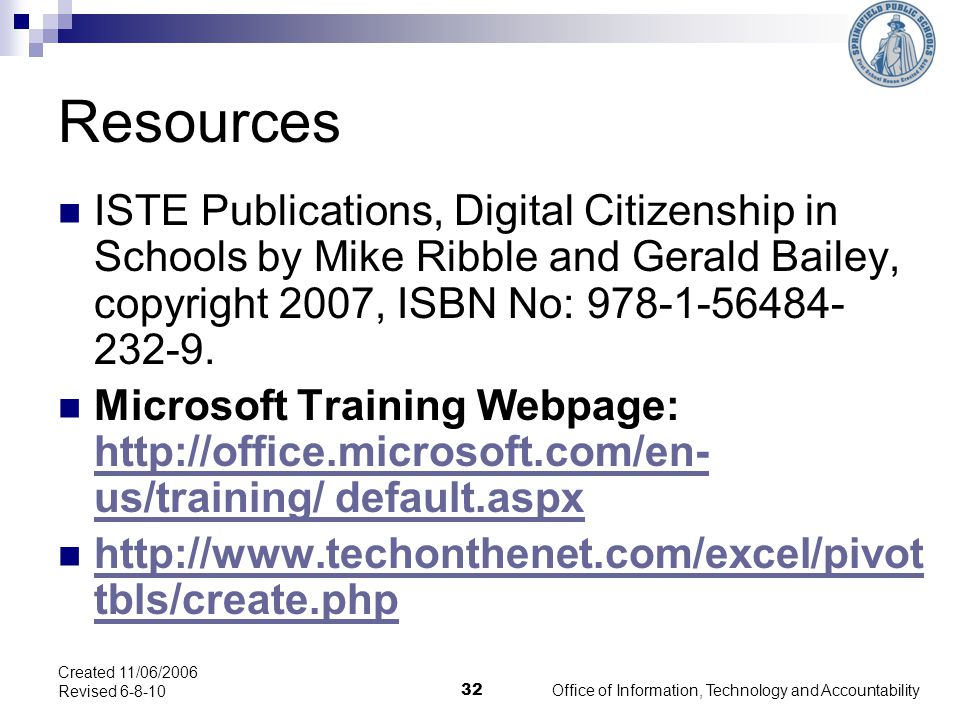 Resources ISTE Publications, Digital Citizenship in Schools by Mike Ribble and Gerald Bailey, copyright 2007, ISBN No: 978-1-56484- 232-9.