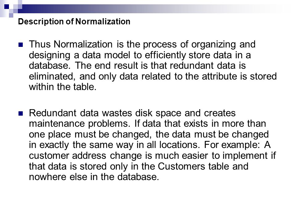 Description of Normalization Thus Normalization is the process of organizing and designing a data model to efficiently store data in a database. The e