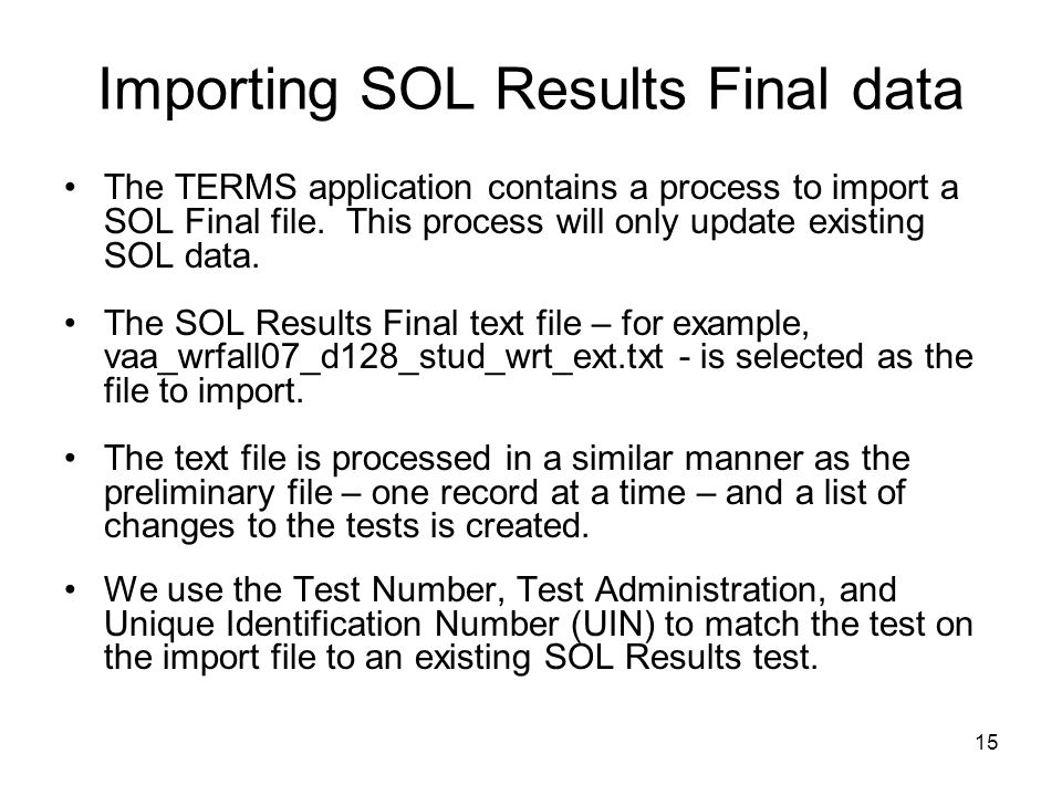 15 Importing SOL Results Final data The TERMS application contains a process to import a SOL Final file. This process will only update existing SOL da
