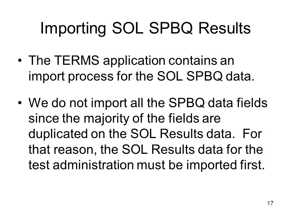17 Importing SOL SPBQ Results The TERMS application contains an import process for the SOL SPBQ data. We do not import all the SPBQ data fields since
