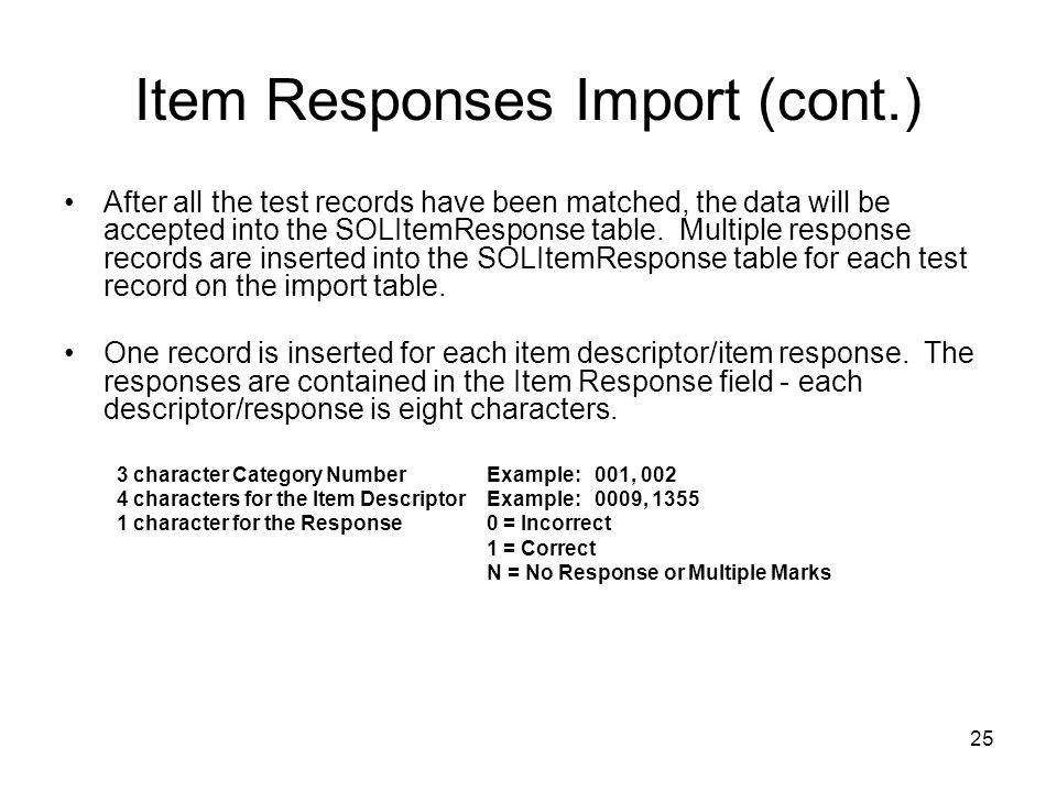 25 Item Responses Import (cont.) After all the test records have been matched, the data will be accepted into the SOLItemResponse table. Multiple resp