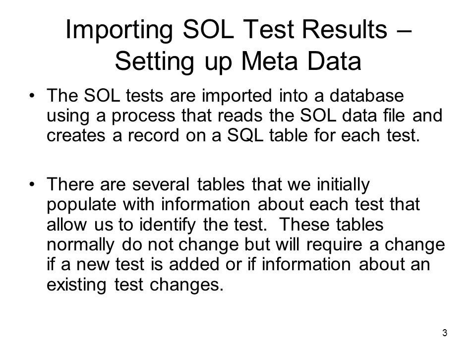 3 Importing SOL Test Results – Setting up Meta Data The SOL tests are imported into a database using a process that reads the SOL data file and create