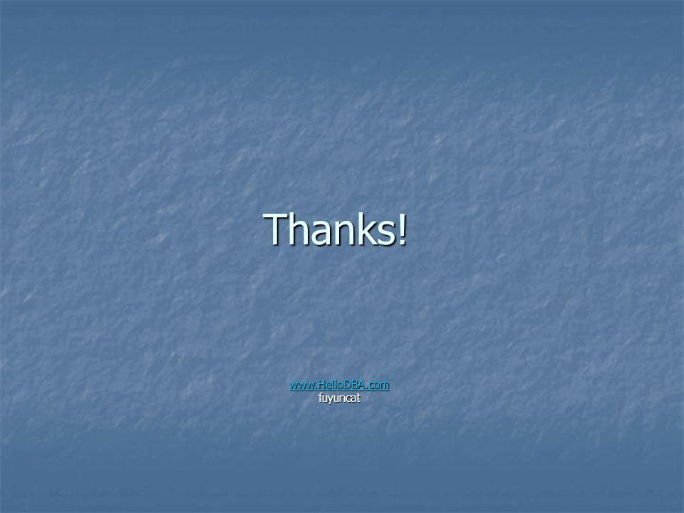 Thanks! www.HelloDBA.com fuyuncat
