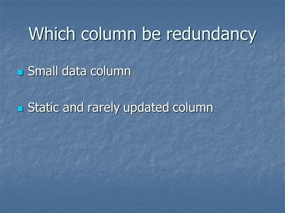 Which column be redundancy Small data column Small data column Static and rarely updated column Static and rarely updated column