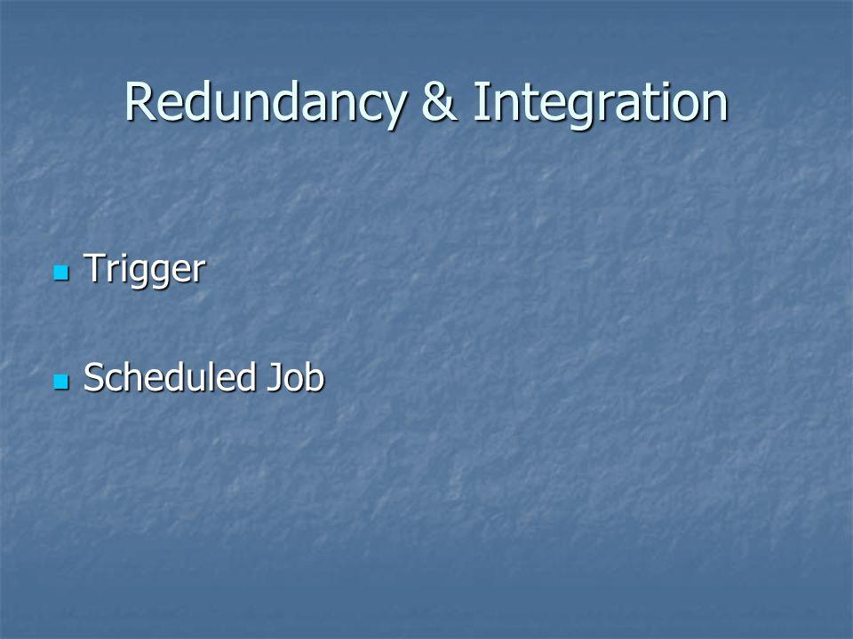 Redundancy & Integration Trigger Trigger Scheduled Job Scheduled Job