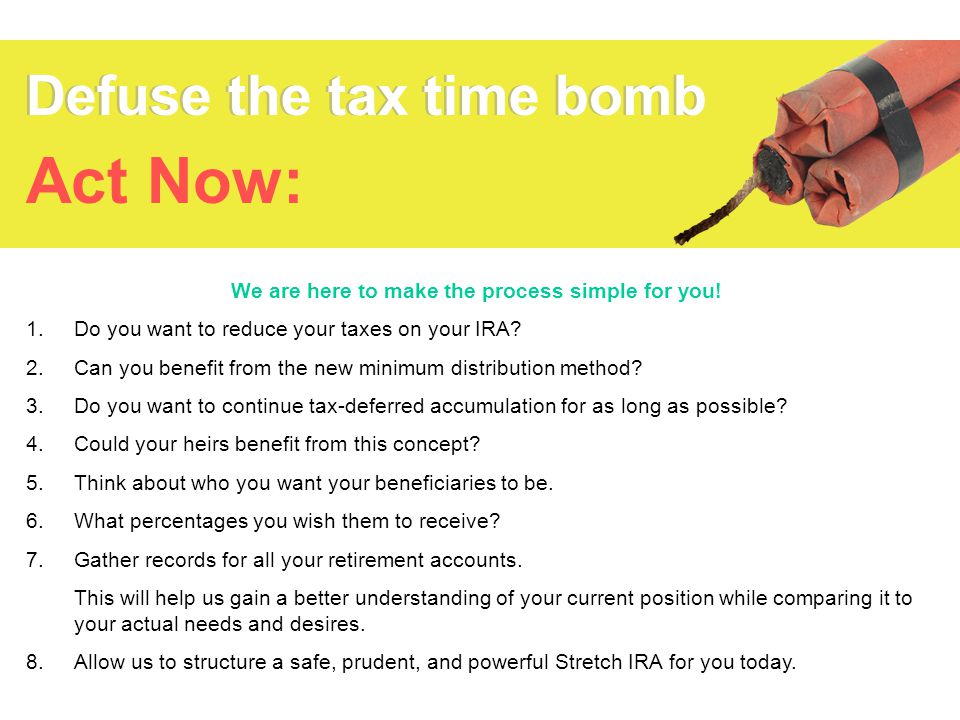 We are here to make the process simple for you.1.Do you want to reduce your taxes on your IRA.
