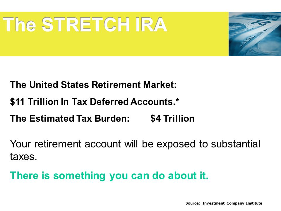 The United States Retirement Market: $11 Trillion In Tax Deferred Accounts.* The Estimated Tax Burden: $4 Trillion Your retirement account will be exposed to substantial taxes.