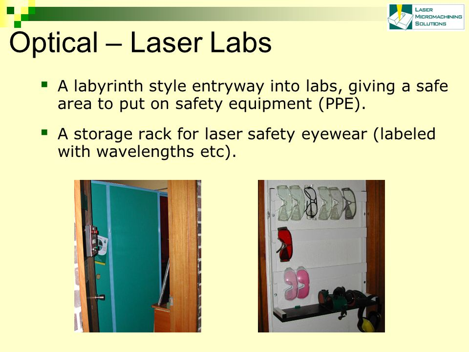 Optical – Laser Labs A labyrinth style entryway into labs, giving a safe area to put on safety equipment (PPE).