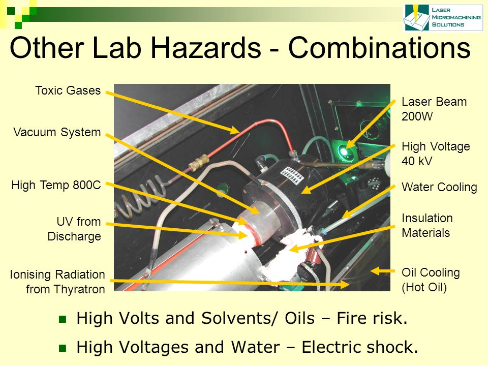 Other Lab Hazards - Combinations High Volts and Solvents/ Oils – Fire risk.