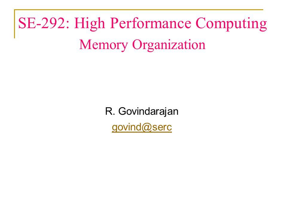 SE-292: High Performance Computing Memory Organization R. Govindarajan govind@serc