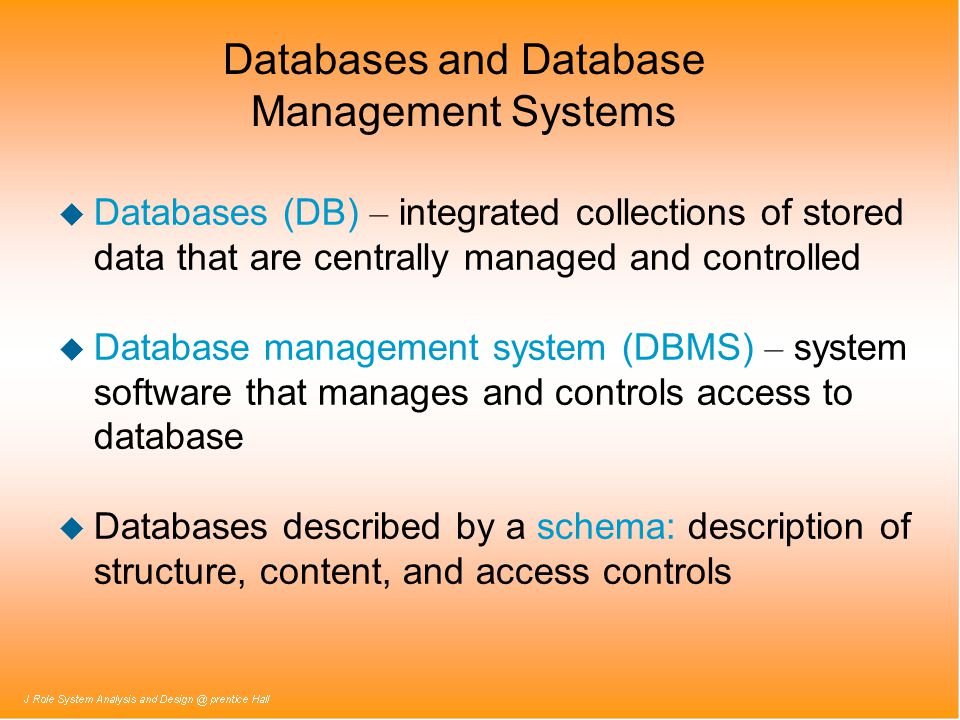 Databases and Database Management Systems Databases (DB) – integrated collections of stored data that are centrally managed and controlled Database ma