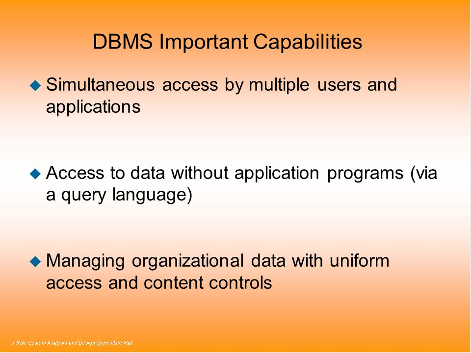 DBMS Important Capabilities u Simultaneous access by multiple users and applications u Access to data without application programs (via a query langua