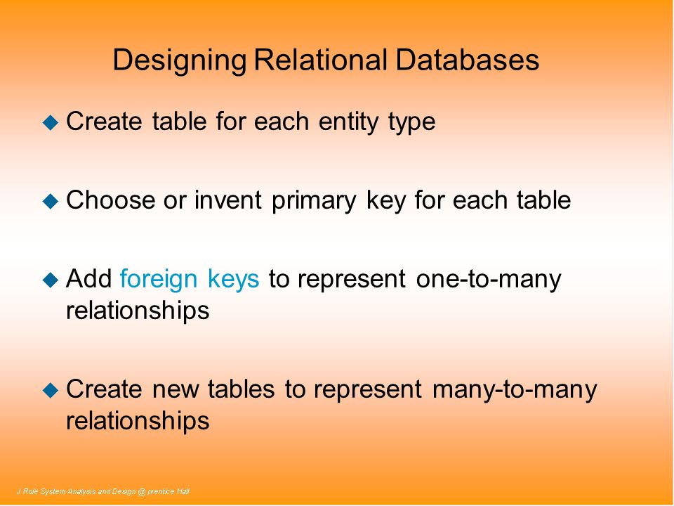 Designing Relational Databases ( continued ) u Define referential integrity constraints u Evaluate schema quality and make necessary improvements u Choose appropriate data types and value restrictions (if necessary) for each field