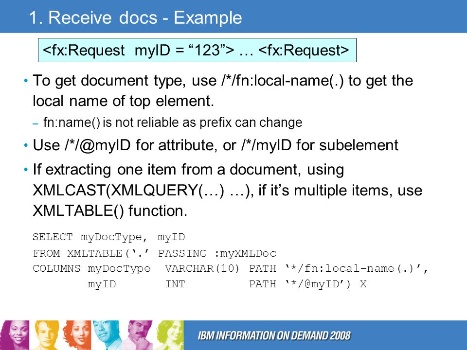 1. Receive docs - Example To get document type, use /*/fn:local-name(.) to get the local name of top element. – fn:name() is not reliable as prefix ca