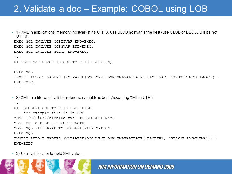 2. Validate a doc – Example: COBOL using LOB 1) XML in applications' memory (hostvar), if it's UTF-8, use BLOB hostvar is the best (use CLOB or DBCLOB