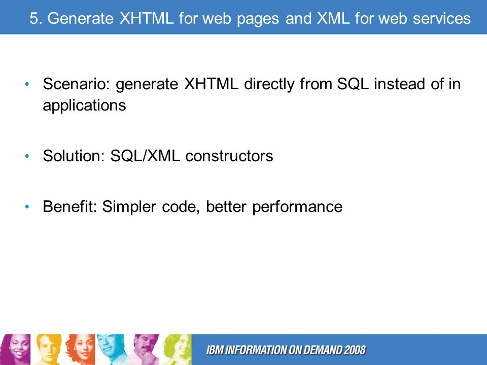5. Generate XHTML for web pages and XML for web services Scenario: generate XHTML directly from SQL instead of in applications Solution: SQL/XML const