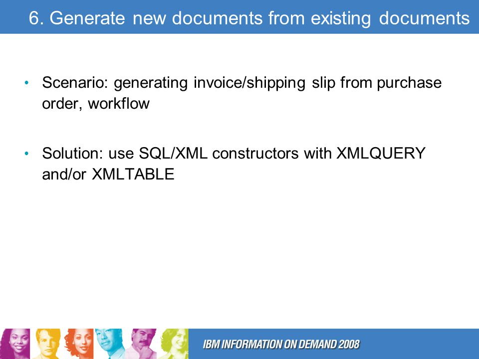 6. Generate new documents from existing documents Scenario: generating invoice/shipping slip from purchase order, workflow Solution: use SQL/XML const