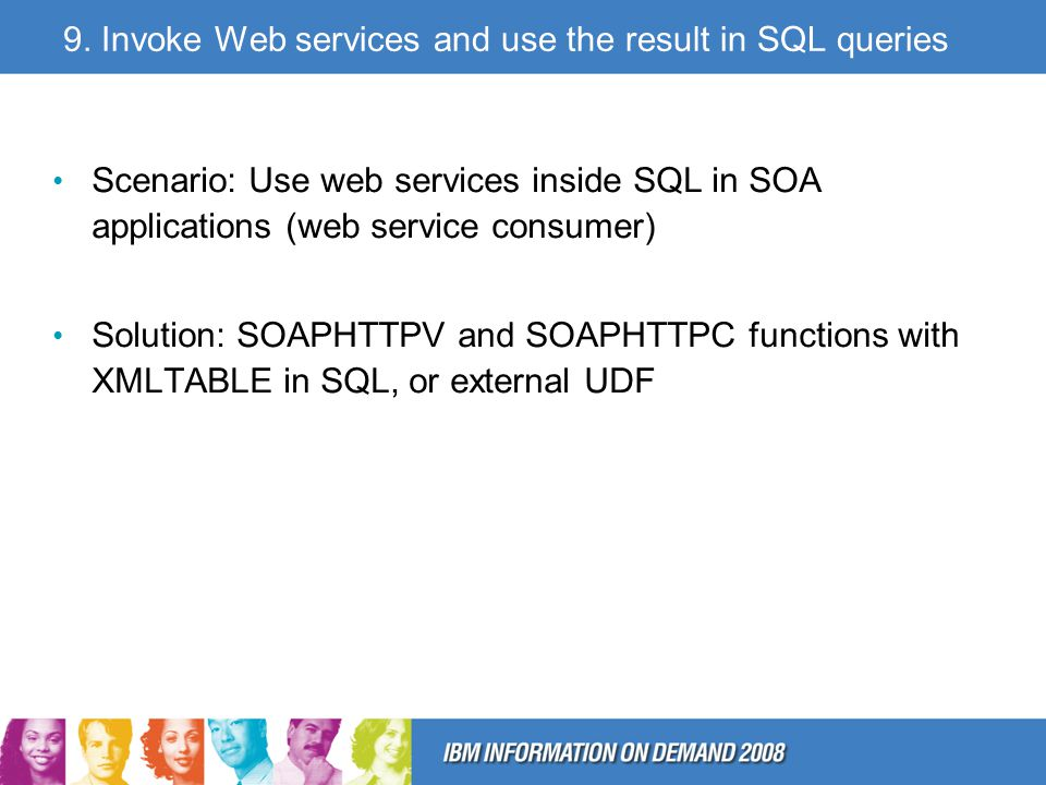 9. Invoke Web services and use the result in SQL queries Scenario: Use web services inside SQL in SOA applications (web service consumer) Solution: SO