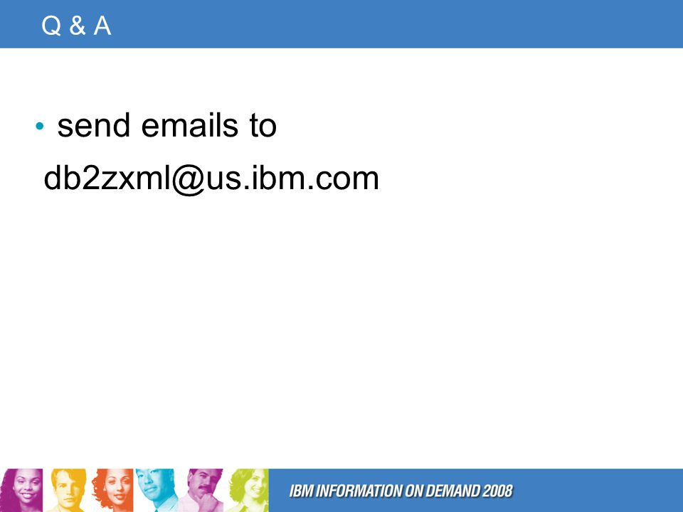 Q & A send emails to db2zxml@us.ibm.com
