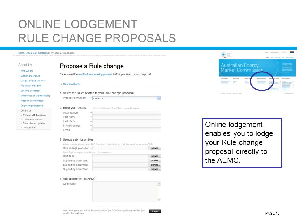 AEMCPAGE 15 ONLINE LODGEMENT RULE CHANGE PROPOSALS Online lodgement enables you to lodge your Rule change proposal directly to the AEMC.