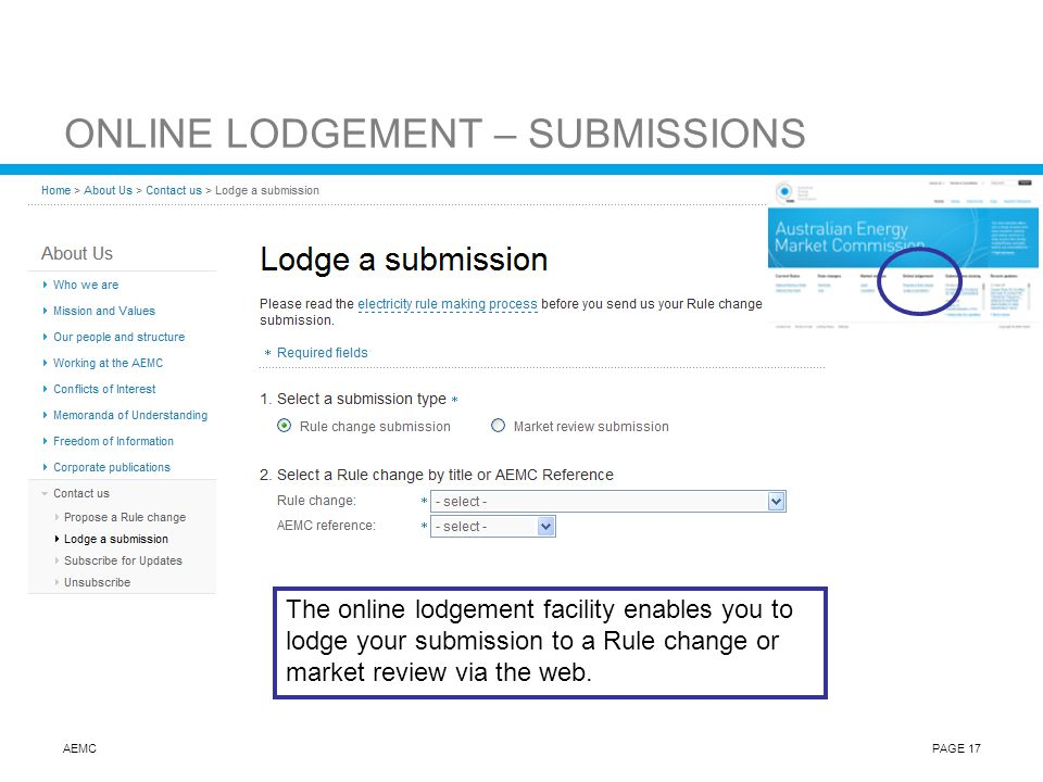AEMCPAGE 17 ONLINE LODGEMENT – SUBMISSIONS The online lodgement facility enables you to lodge your submission to a Rule change or market review via th