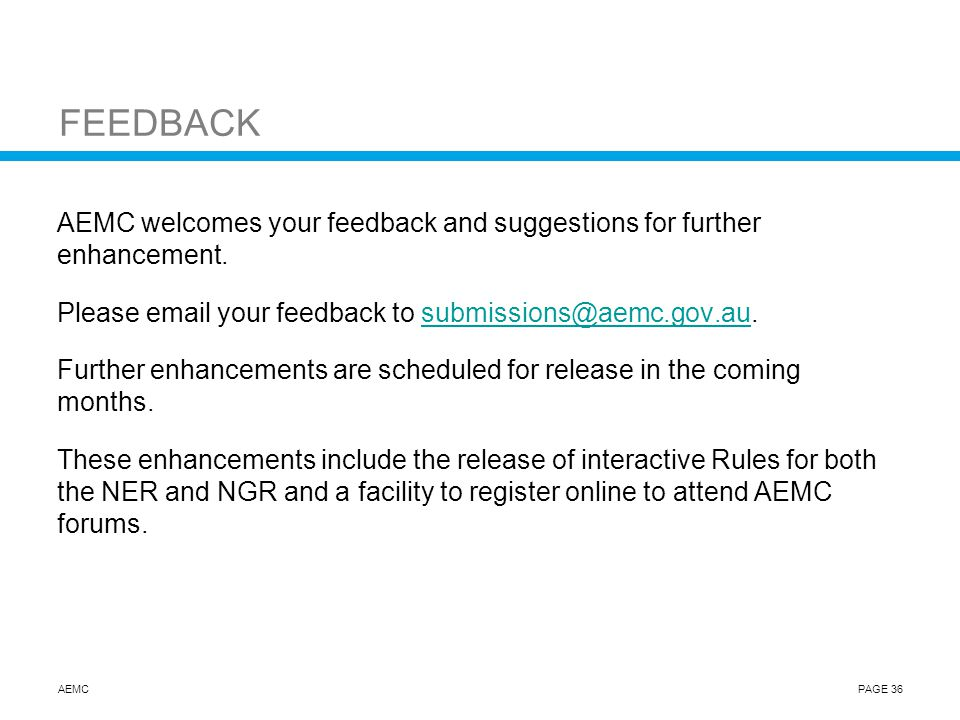 AEMCPAGE 36 FEEDBACK AEMC welcomes your feedback and suggestions for further enhancement.