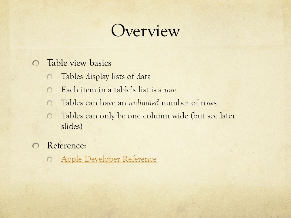 Overview Table view basics Tables display lists of data Each item in a tables list is a row Tables can have an unlimited number of rows Tables can onl
