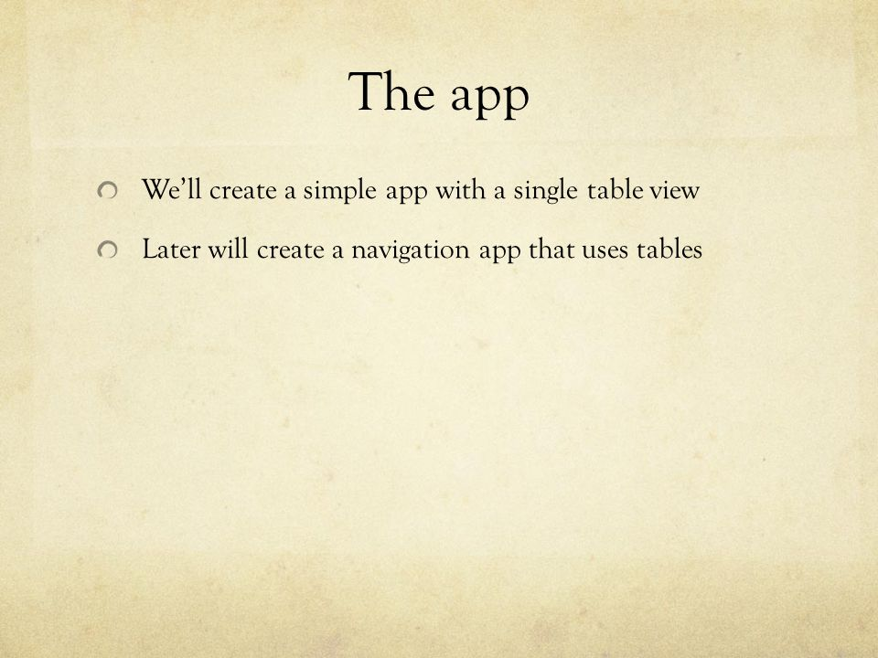 The app Well create a simple app with a single table view Later will create a navigation app that uses tables