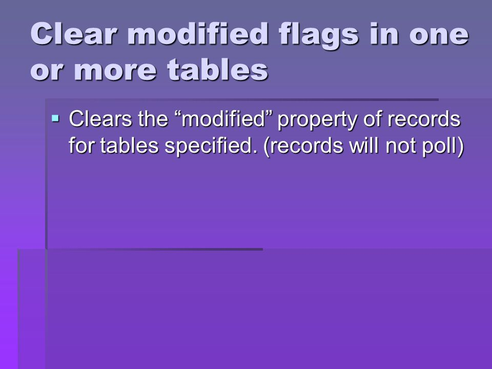 Clear modified flags in one or more tables Clears the modified property of records for tables specified.