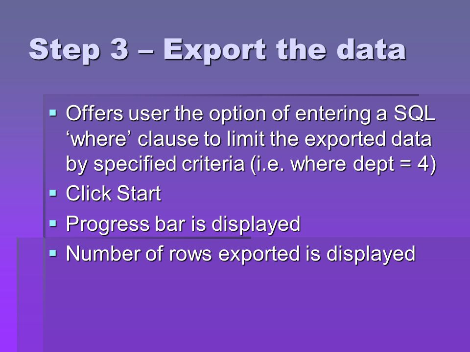 Step 3 – Export the data Offers user the option of entering a SQL where clause to limit the exported data by specified criteria (i.e.
