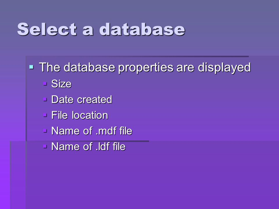Select a database The database properties are displayed The database properties are displayed Size Size Date created Date created File location File location Name of.mdf file Name of.mdf file Name of.ldf file Name of.ldf file