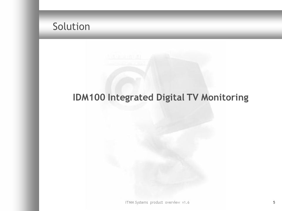 ITNM Systems product overview v1.65 Solution IDM100 Integrated Digital TV Monitoring