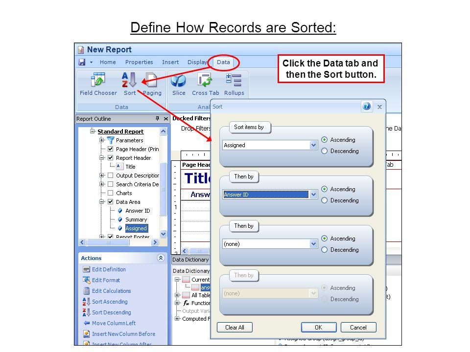 Define How Records are Sorted: Click the Data tab and then the Sort button.