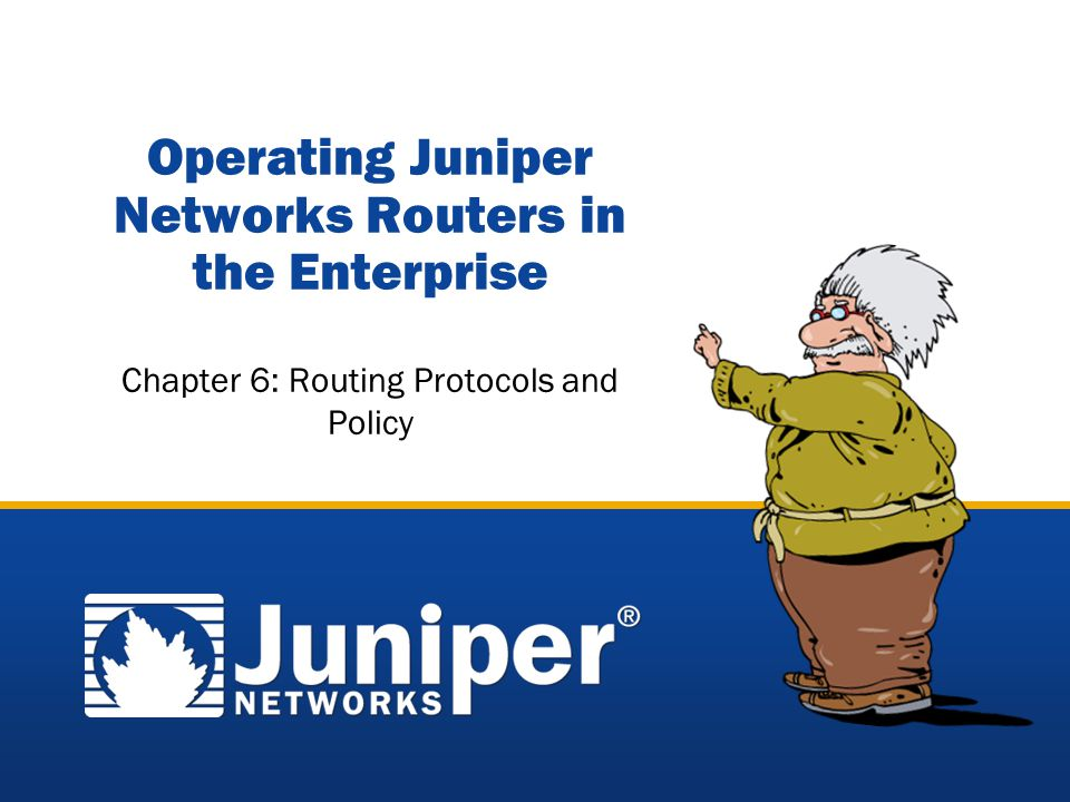 Copyright © 2005 Juniper Networks, Inc. Proprietary and Confidentialwww.juniper.net 4-1 Operating Juniper Networks Routers in the Enterprise Chapter 6