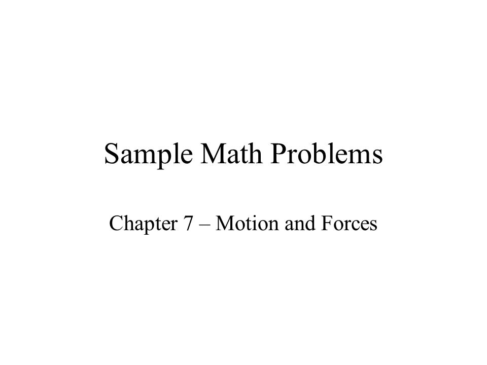 Sample Math Problems Chapter 7 – Motion and Forces